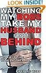 Watching My Boss Take My Husband From...