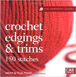 Crochet Stitches Amazon : Crochet Edgings & Trims: 150 Stitches (The Harmony Guides) Paperback ...