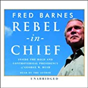 Rebel-in-Chief: How George W. Bush Is Redefining the Conservative Movement | [Fred Barnes]