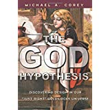 The God Hypothesis: Discovering Design in Our Just Right Goldilocks Universe ~ Michael A. Corey