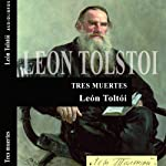 Tres muertes [Three Deaths] | León Tolstói