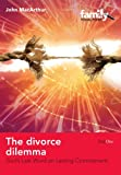 The Divorce Dilemma: Gods Last Word on Lasting Commitment (Family Focus) (Family Focal Point)