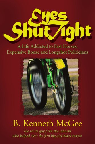 Eyes Shut Tight: A Life Addicted to Fast Horses, Expensive Booze, and Longshot Politicians