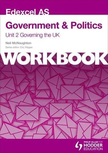 Edexcel AS Government & Politics Unit 2 Workbook: Governing the UK: Workbook Unit 2