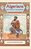 img - for Algerians without Borders: The Making of a Global Frontier Society by Allan Christelow (2012-02-19) book / textbook / text book