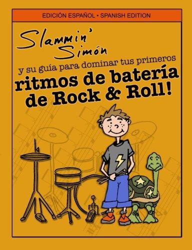 Slammin' Simón y su guía para dominar tus primeros ritmos de batería de Rock & Roll! (Spanish Edition)