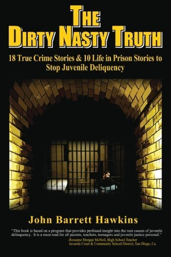 The Dirty Nasty Truth: 18 True Crime Stories & 10 Life in Prison Stories To Stop Juvenile Delinquency (bullying, youth violence, gangs, shoplifting, ... teen drinking and drug abuse) (Volume 1) by Hawkins, John Barrett (2012) Paperback