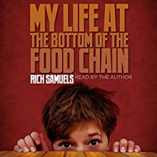 My Life at the Bottom of the Food Chain (       UNABRIDGED) by Rich Samuels Narrated by Rich Samuels