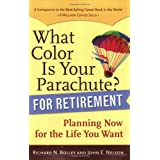 What Color Is Your Parachute? for Retirement: Planning Now for the Life You Want ~ John E. Nelson