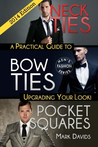 Neckties, Bow Ties, Pocket Squares: A Practical Guide To Upgrading