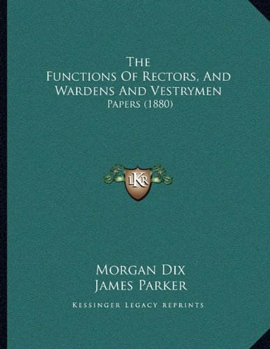 The Functions of Rectors, and Wardens and Vestrymen: Papers (1880)