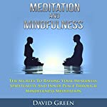 Meditation and Mindfulness: The Secrets to Raising Your Awareness, Spirituality and Inner Peace through Mindfulness Meditation | David Green
