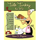 Talk Turkey to Me: A Good Time in the Kitchen Talking Turkey and All the Trimmings ~ Renee S. Ferguson