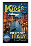 A Smart Kids Guide To IMPRESSIVE ITALY: A World Of Learning At Your Fingertips (Volume 1)