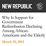 Why Is Support for Government Redistribution Declining Among African-Americans and the Elderly? | Danny Vinik