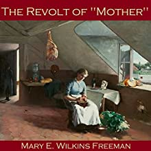 The Revolt of Mother (       UNABRIDGED) by Mary Wilkins Freeman Narrated by Cathy Dobson