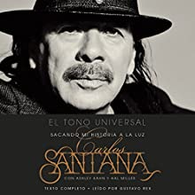 El Tono Universal [The Universal Tone]: Mi Historia en la Luz [My History in the Light] (       UNABRIDGED) by Carlos Santana, Ashley Kahn Narrated by Gustavo Rex