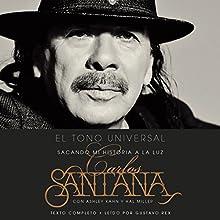El Tono Universal [The Universal Tone]: Mi Historia en la Luz [My History in the Light] (       UNABRIDGED) by Carlos Santana, Ashley Kahn Narrated by Gustavo Rex