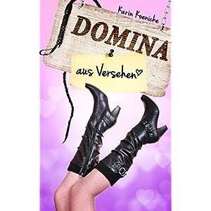 Domina aus Versehen  (verrückter Liebesroman)