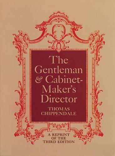 The Gentleman & Cabinet-Maker's Director, by Thomas Chippendale