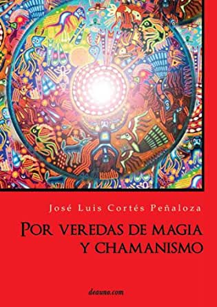 Por veredas de magia y chamanismo (Spanish Edition) - Kindle edition