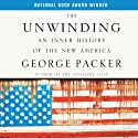 The Unwinding: An Inner History of the New America (       UNABRIDGED) by George Packer Narrated by Robert Fass