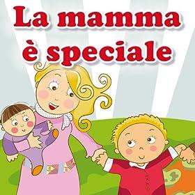 from the album la mamma è speciale le più belle canzoni per la