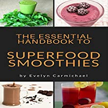 The Essential Handbook to Superfood Smoothies: Tips and Recipes to Make Healthy, Delicious Smoothies from Superfoods Audiobook by Evelyn Carmichael Narrated by sangita chauhan