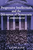 img - for Progressive Intellectuals and the Dilemmas of Democratic Commitment book / textbook / text book