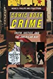 Comic Book Crime: Truth, Justice, and the American Way (Alternative Criminology)
