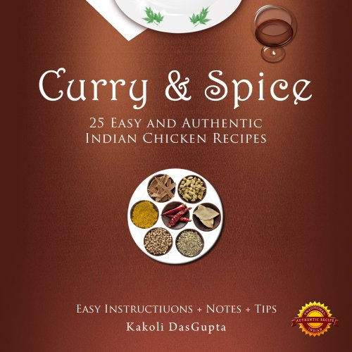 Curry And Spice - 25 Easy and Authentic Indian Chicken Recipes