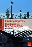echange, troc Renée Kaplan - L'Amie américaine : Chroniques d'une New-Yorkaise à Paris