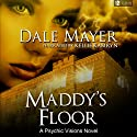 Maddy's Floor: Psychic Visions, Book 3 (       UNABRIDGED) by Dale Mayer Narrated by Kellie Kamryn