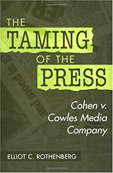 the taming of the press: cohen v. cowles media company - elliot c. rothenberg
