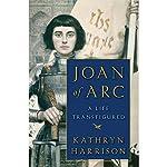 Joan of Arc: A Life Transfigured | Kathryn Harrison