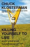 Killing Yourself to Live: 85% of a True Story (0743264460) by Chuck Klosterman