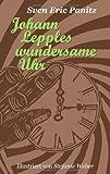 Johann Lepples Wundersame Uhr