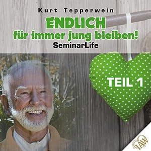 Endlich für immer jung bleiben! Teil 1 (Seminar Life) Hörbuch