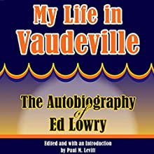 My Life in Vaudeville: The Autobiography of Ed Lowry (       UNABRIDGED) by Ed Lowry Narrated by James Romick