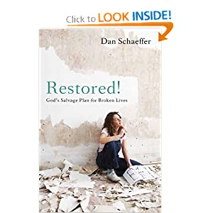Restored! God's Salvage Plan for Broken Lives Dan Schaeffer