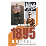 1895 And All That. . .: Inside Rugby League's Hidden Historyby Tony Collins