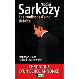 Nicolas Sarkozy. Les coulisses d'une défaite: Chronique d'un échec annoncé