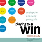 Playing to Win: 10 Steps to Achieving Your Goals: The Successful Woman's Game Plan (       UNABRIDGED) by Karren Brady Narrated by Joy Gelardi
