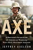 Axe: A Brother's Search for an American Warrior, Navy SEAL Matthew Axelson