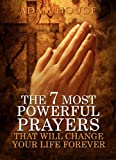 img - for The 7 Most Powerful Prayers That Will Change Your Life Forever book / textbook / text book