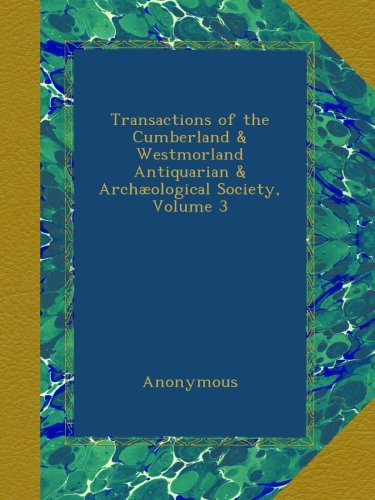Transactions of the Cumberland & Westmorland Antiquarian & Archæological Society, Volume 3
