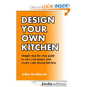 Design your own kitchen - Simple step by step guide to save you ...
