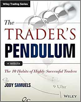 The Trader's Pendulum: The 10 Habits Of Highly Successful Traders (Wiley Trading)