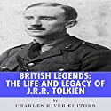British Legends: The Life and Legacy of J.R.R. Tolkien Audiobook by  Charles River Editors Narrated by Dave Wright
