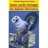 "AUTOR SUCHT VERLEGER - Die digitale Alternativevon ""Wilhelm Ruprecht Frieling"""